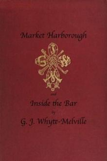 Market Harborough and Inside the Bar by G. J. Whyte-Melville