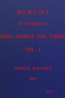 Memoirs of the Reign of King George the Third, Volume I by Horace Walpole