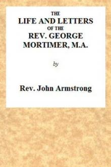 The Life and Letters of the Rev. George Mortimer, M.A. by John Armstrong