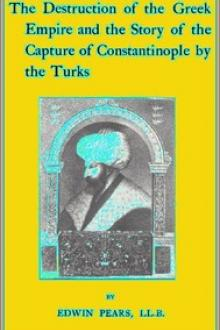The Destruction of the Greek Empire and the Story of the Capture of Constantinople by the Turks by Edwin Pears