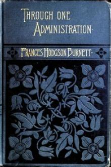 Through One Administration by Frances Hodgson Burnett