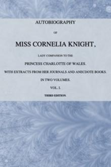 Autobiography of Miss Cornelia Knight, lady companion to the Princess Charlotte of Wales, Volume 1 (of 2) by Ellis Cornelia Knight