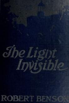 The Light Invisible by Robert Hugh Benson