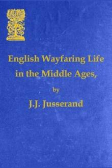 English Wayfaring Life in the Middle Ages by Jean Jules Jusserand
