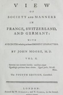 A View of Society and Manners in France, Switzerland, and Germany, Volume II (of 2) by John Moore