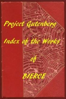 Index of the Project Gutenberg Works of Ambrose Bierce by Ambrose Bierce