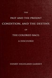 The Past and the Present Condition, and the Destiny, of the Colored Race: by New York Female Benevolent Society, Henry Highland Garnet