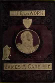 The Life and Work of James A. Garfield by John Clark Ridpath