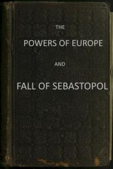 The Powers of Europe and Fall of Sebastopol by A British Officer