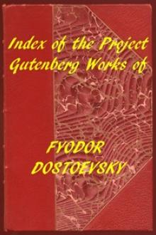 Index of the Project Gutenberg Works of Fyodor Dostoevsky by Fyodor Dostoyevsky