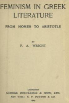 Feminism in Greek Literature from Homer to Aristotle by Frederick Adam Wright