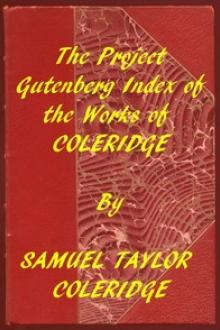 Index of the Project Gutenberg Works of Samuel Taylor Coleridge by Samuel Taylor Coleridge