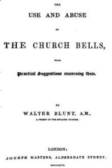 The Use and Abuse of Church Bells by Walter Blunt