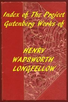 Index of the Project Gutenberg Works of Henry Wadsworth Longfellow by Henry Wadsworth Longfellow
