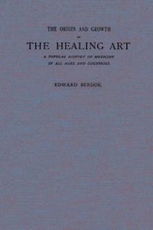 The Origin and Growth of the Healing Art by Edward Berdoe