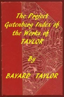 Index of the Project Gutenberg Works of Bayard Taylor by Bayard Taylor