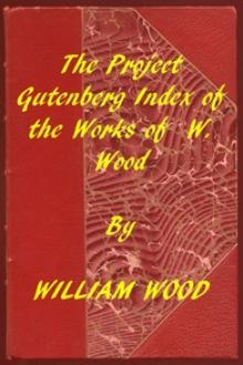 Index of the Project Gutenberg Works of William Wood by William Charles Henry Wood
