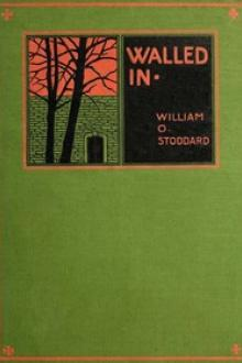 Walled In by William O. Stoddard