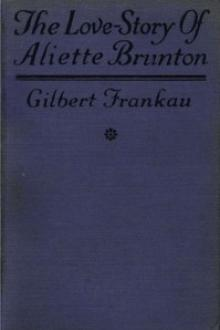 The Love-Story of Aliette Brunton by Gilbert Frankau
