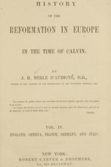 History of the Reformation in Europe in the Time of Calvin, Vol by Jean Henri Merle d'Aubigné