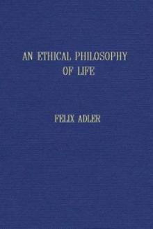 An ethical philosophy of life presented in its main outlines by Felix Adler