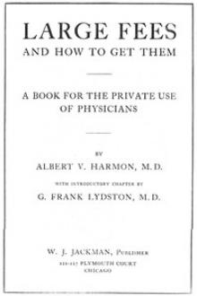 Large Fees and how to get them by Frank G. Lydston, Albert V. Harmon