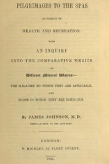 Pilgrimages to the Spas in Pursuit of Health and Recreation by James Johnson