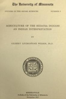 Agriculture of the Hidatsa Indians by Gilbert L. Wilson