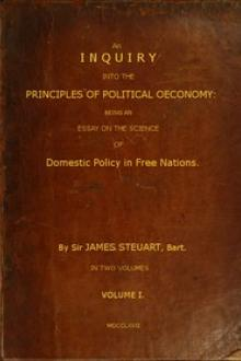 An Inquiry into the Principles of Political oeconomy (Vol. 1 of 2) by James Steuart