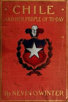 Chile and Her People of To-day by Nevin Otto