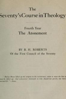 The Seventy's Course in Theology (Fourth Year) by B. H. Roberts