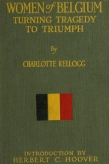 Women of Belgium Turning Tragedy to Triumph by Charlotte Kellogg
