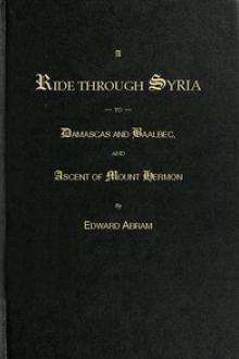 A Ride through Syria to Damascus and Baalbec by Edward Abram