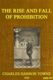 The Rise and Fall of Prohibition by Charles Hanson Towne