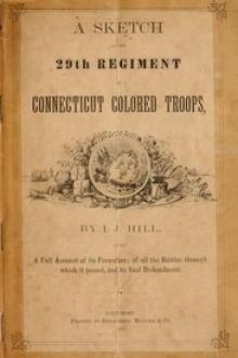 A Sketch of the 29th Regiment of Connecticut Colored Troops by J. J. Hill