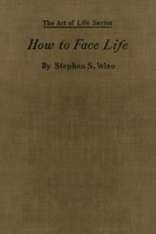 How to Face Life by Stephen Samuel Wise