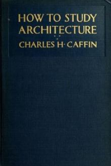 How to Study Architecture by Charles H. Caffin