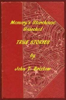 Memory's Storehouse Unlocked, True Stories by John T. Bristow