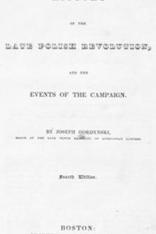 History of the Late Polish Revolution and the Events of the Campaign by Joseph Hordynski