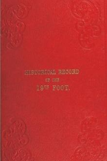 Historical Record of the Nineteenth or The First Yorkshire North Riding Regiment of Foot