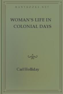 Woman's Life in Colonial Days by Carl Holliday