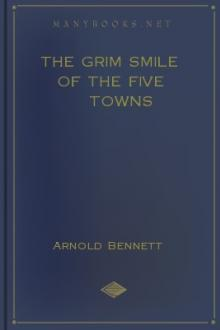 The Grim Smile of the Five Towns by Arnold Bennett