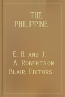 The Philippine Islands, 1493-1898 by Editors E. H. and J. A. Robertson Blair