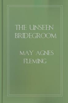 The Unseen Bridegroom by May Agnes Fleming