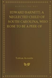 Edward Barnett; a Neglected Child of South Carolina, Who Rose to Be a Peer of Great Britain, and the Stormy Life of His Grandfather, Captain Williams by Tobias Aconite