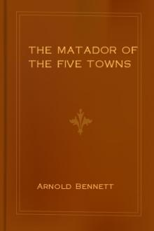 The Matador of the Five Towns by Arnold Bennett