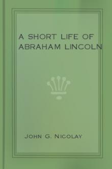 A Short Life of Abraham Lincoln by John G. Nicolay