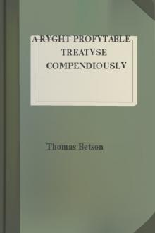 A Ryght Profytable Treatyse Compendiously Drawen Out Of Many and Dyvers Wrytynges Of Holy Men by Thomas Betson