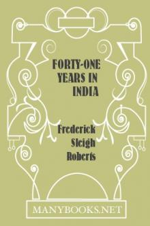 Forty-one years in India by Earl Roberts Frederick Sleigh Roberts