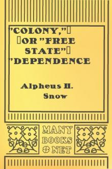 ''Colony,''--or ''Free State''? ''Dependence,''--or ''Just Connection''? by Alpheus Henry Snow